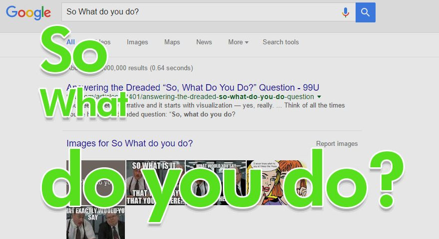 so what do you do? how to answer